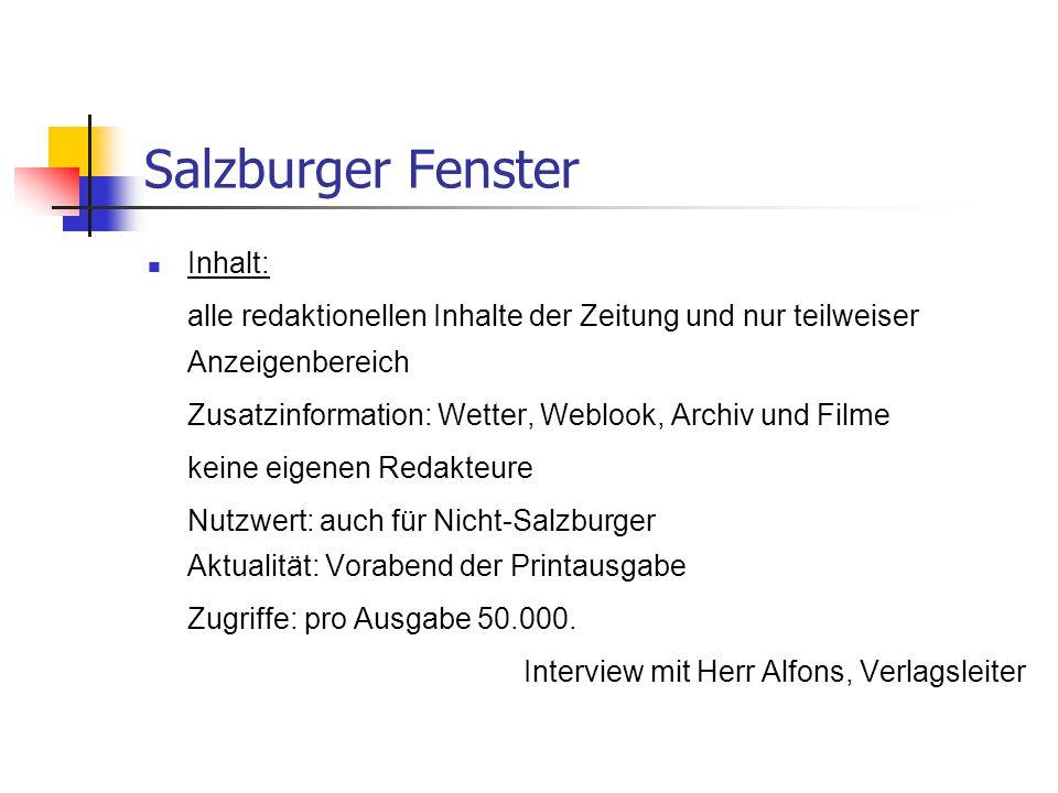Salzburger Fenster Inhalt: alle redaktionellen Inhalte der Zeitung und nur teilweiser Anzeigenbereich Zusatzinformation: Wetter, Weblook, Archiv und F