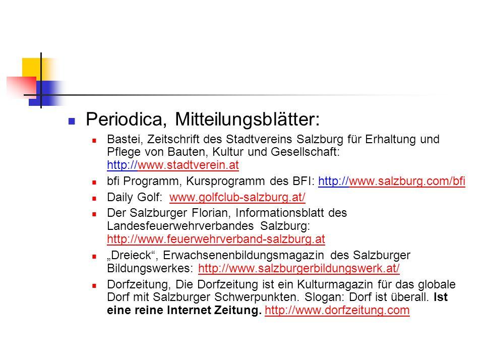 Periodica, Mitteilungsblätter: Bastei, Zeitschrift des Stadtvereins Salzburg für Erhaltung und Pflege von Bauten, Kultur und Gesellschaft: http://www.