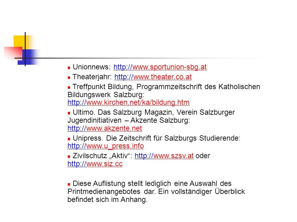 Unionnews: http://www.sportunion-sbg.atwww.sportunion-sbg.at Theaterjahr: http://www.theater.co.atwww.theater.co.at Treffpunkt Bildung, Programmzeitschrift des Katholischen Bildungswerk Salzburg: http://www.kirchen.net/ka/bildung.htmwww.kirchen.net/ka/bildung.htm Ultimo.
