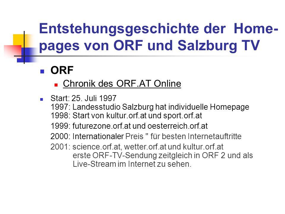 Entstehungsgeschichte der Home- pages von ORF und Salzburg TV ORF Chronik des ORF.AT Online Start: 25. Juli 1997 1997: Landesstudio Salzburg hat indiv