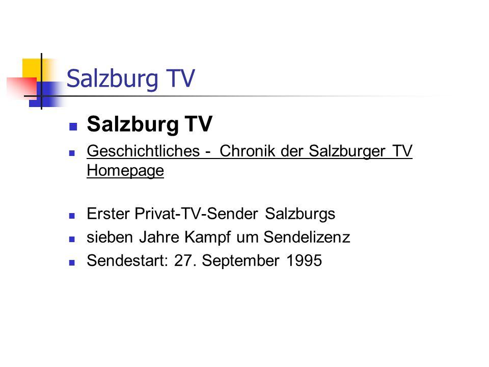 Salzburg TV Geschichtliches - Chronik der Salzburger TV Homepage Erster Privat-TV-Sender Salzburgs sieben Jahre Kampf um Sendelizenz Sendestart: 27.