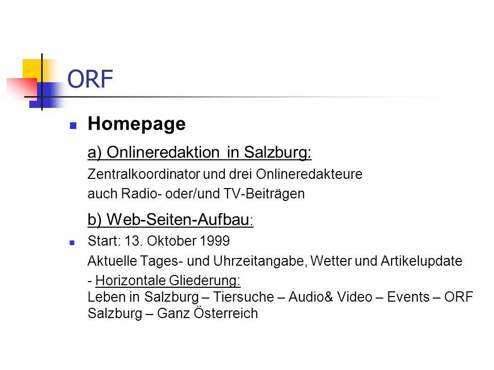 ORF Homepage a) Onlineredaktion in Salzburg: Zentralkoordinator und drei Onlineredakteure auch Radio- oder/und TV-Beiträgen b) Web-Seiten-Aufbau : Sta
