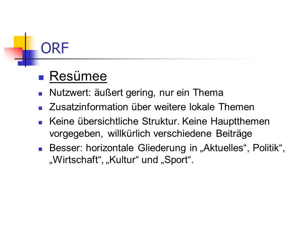 ORF Resümee Nutzwert: äußert gering, nur ein Thema Zusatzinformation über weitere lokale Themen Keine übersichtliche Struktur. Keine Hauptthemen vorge