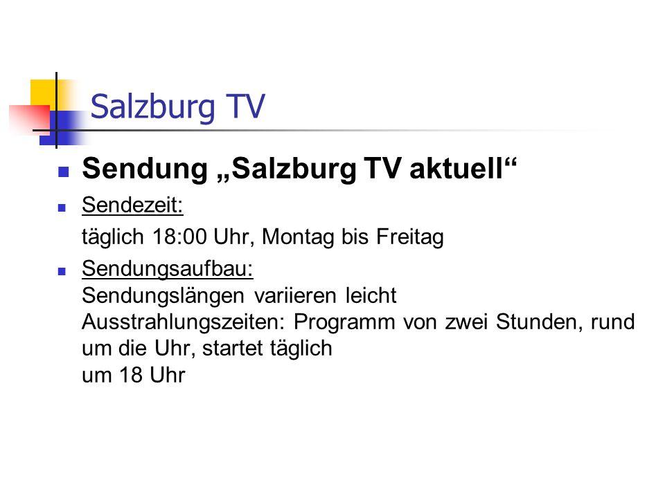 """Salzburg TV Sendung """"Salzburg TV aktuell Sendezeit: täglich 18:00 Uhr, Montag bis Freitag Sendungsaufbau: Sendungslängen variieren leicht Ausstrahlungszeiten: Programm von zwei Stunden, rund um die Uhr, startet täglich um 18 Uhr"""