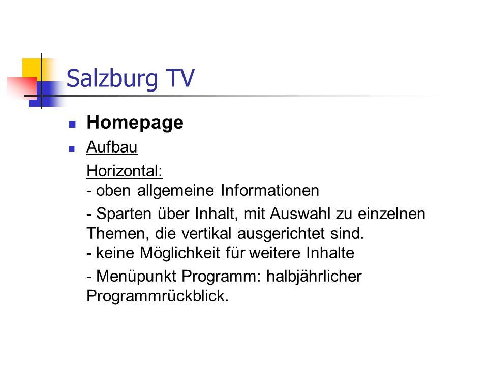 Salzburg TV Homepage Aufbau Horizontal: - oben allgemeine Informationen - Sparten über Inhalt, mit Auswahl zu einzelnen Themen, die vertikal ausgerich