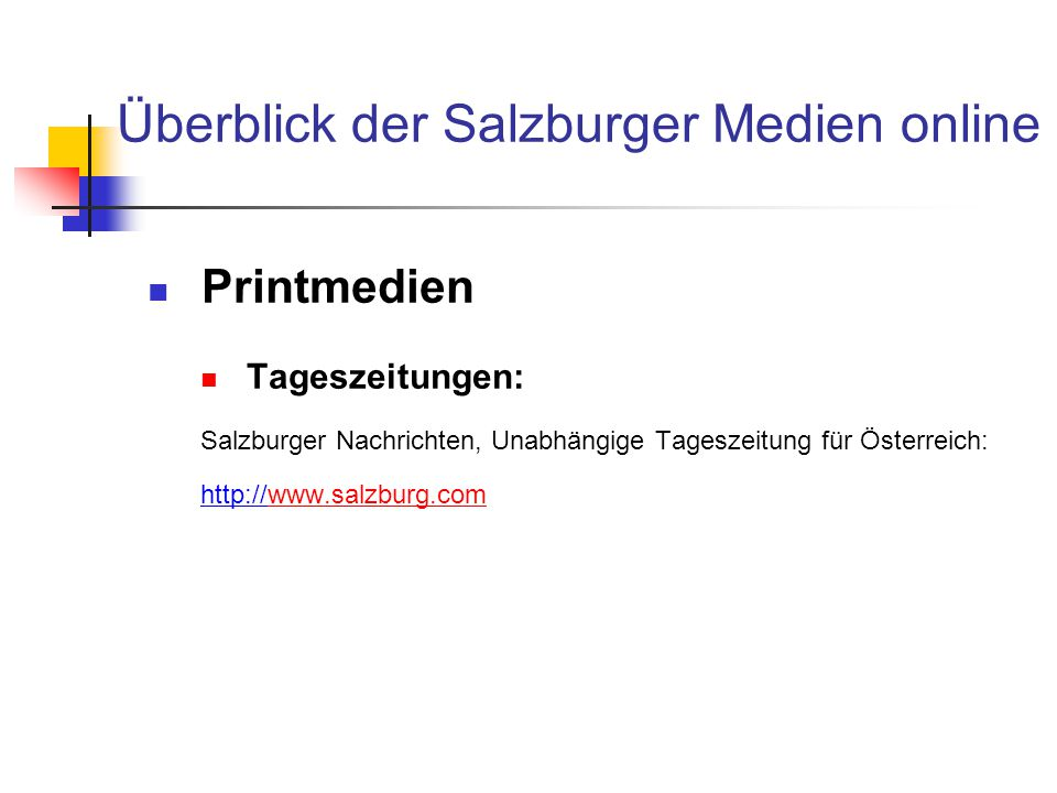 Überblick der Salzburger Medien online Printmedien Tageszeitungen: Salzburger Nachrichten, Unabhängige Tageszeitung für Österreich: http://www.salzbur