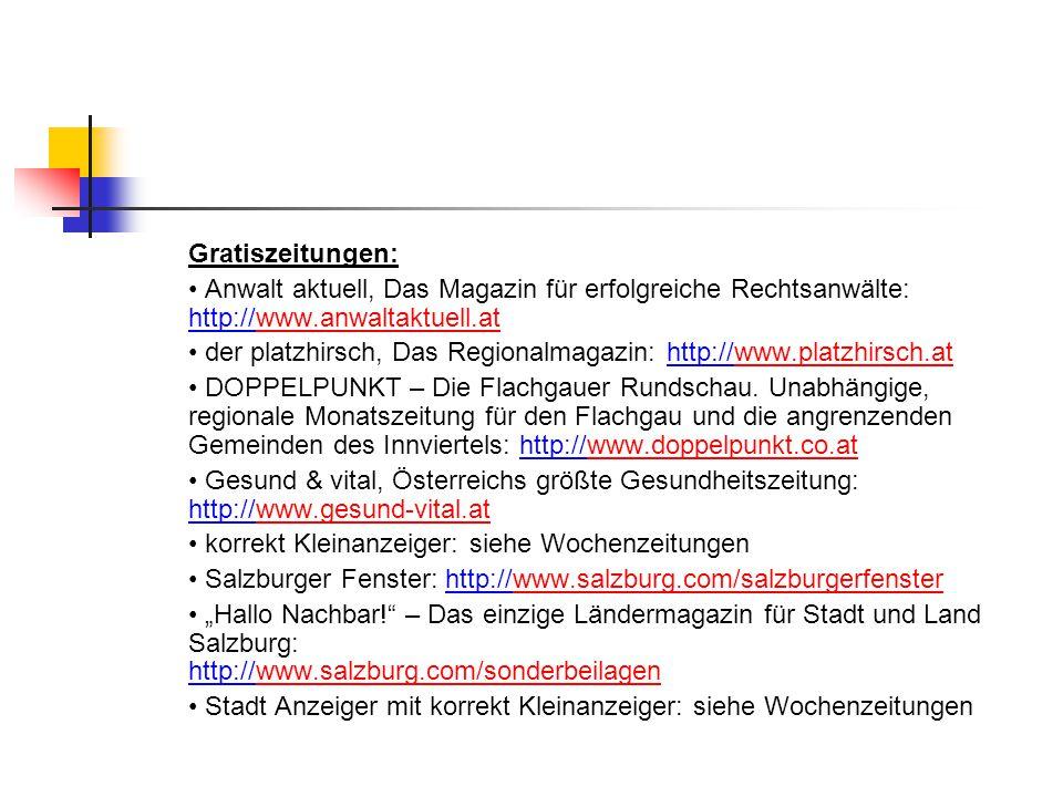 Gratiszeitungen: Anwalt aktuell, Das Magazin für erfolgreiche Rechtsanwälte: http://www.anwaltaktuell.atwww.anwaltaktuell.at der platzhirsch, Das Regionalmagazin: http://www.platzhirsch.atwww.platzhirsch.at DOPPELPUNKT – Die Flachgauer Rundschau.