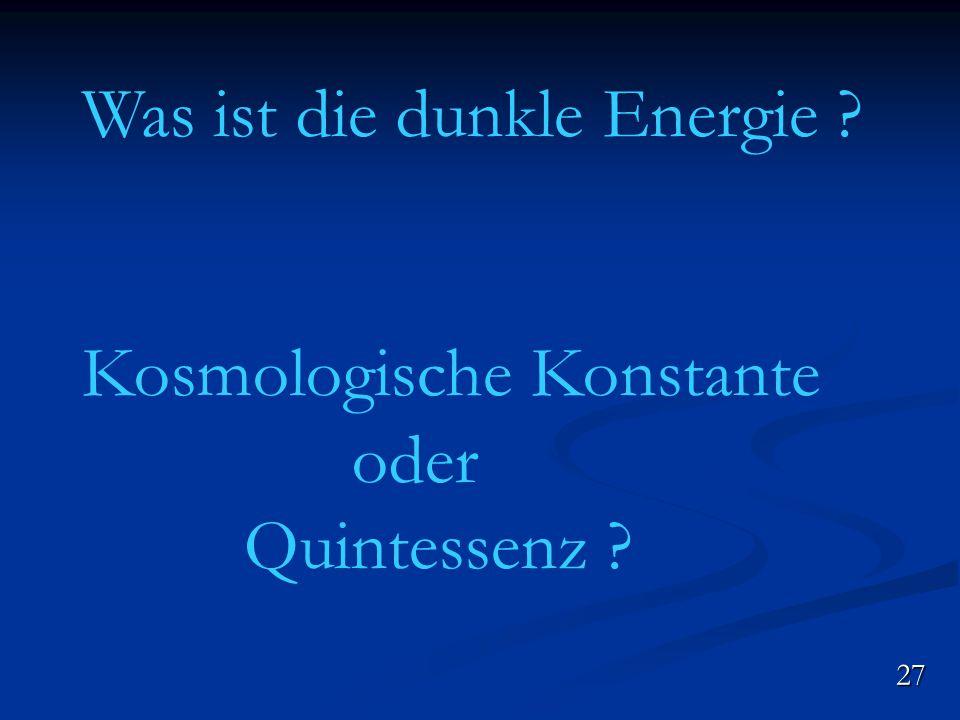 Was ist die dunkle Energie ? Kosmologische Konstante oder Quintessenz ? 27