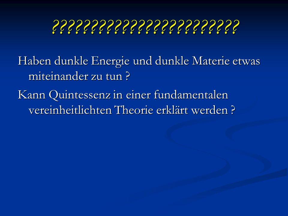 ???????????????????????? Haben dunkle Energie und dunkle Materie etwas miteinander zu tun ? Kann Quintessenz in einer fundamentalen vereinheitlichten