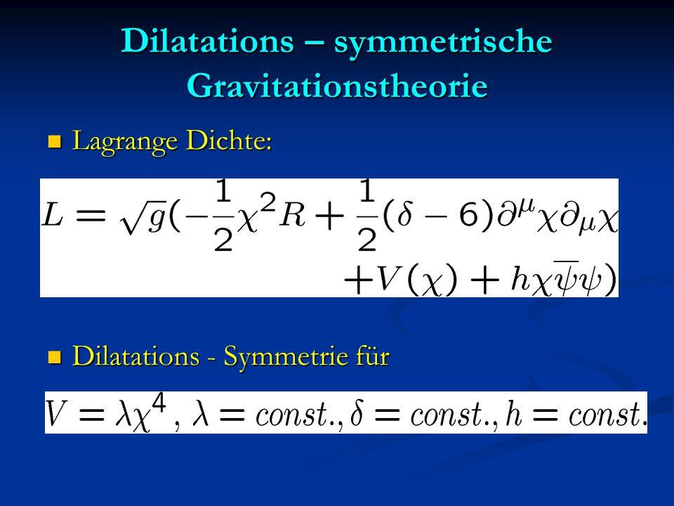 Dilatations – symmetrische Gravitationstheorie Lagrange Dichte: Lagrange Dichte: Dilatations - Symmetrie für Dilatations - Symmetrie für