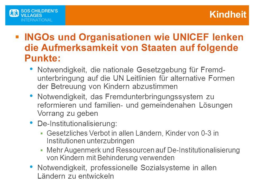 Kindheit  INGOs und Organisationen wie UNICEF lenken die Aufmerksamkeit von Staaten auf folgende Punkte: Notwendigkeit, die nationale Gesetzgebung fü
