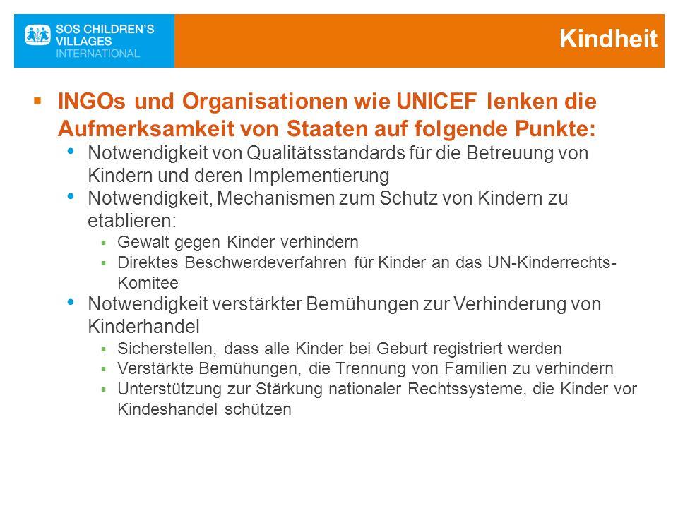 Kindheit  INGOs und Organisationen wie UNICEF lenken die Aufmerksamkeit von Staaten auf folgende Punkte: Notwendigkeit von Qualitätsstandards für die