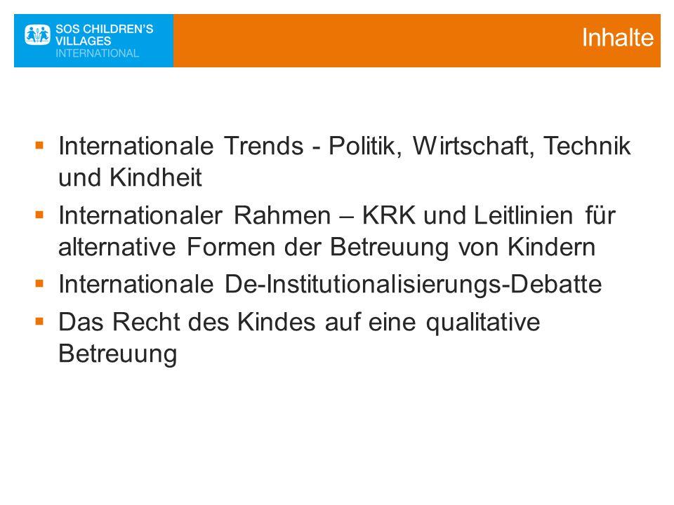 Inhalte  Internationale Trends - Politik, Wirtschaft, Technik und Kindheit  Internationaler Rahmen – KRK und Leitlinien für alternative Formen der B