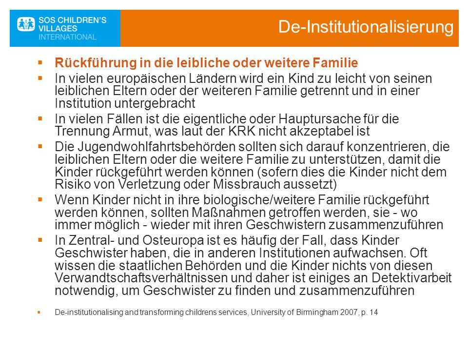 De-Institutionalisierung  Rückführung in die leibliche oder weitere Familie  In vielen europäischen Ländern wird ein Kind zu leicht von seinen leibl