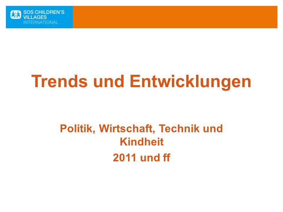 Trends und Entwicklungen Politik, Wirtschaft, Technik und Kindheit 2011 und ff