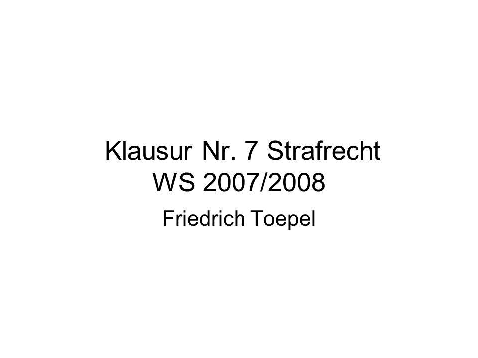 Klausur Nr. 7 Strafrecht WS 2007/2008 Friedrich Toepel