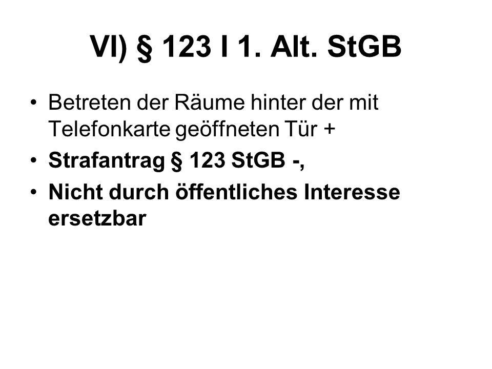 VI) § 123 I 1. Alt. StGB Betreten der Räume hinter der mit Telefonkarte geöffneten Tür + Strafantrag § 123 StGB -, Nicht durch öffentliches Interesse
