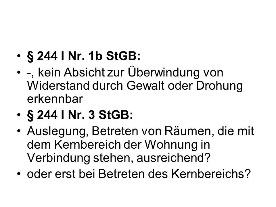 § 244 I Nr. 1b StGB: -, kein Absicht zur Überwindung von Widerstand durch Gewalt oder Drohung erkennbar § 244 I Nr. 3 StGB: Auslegung, Betreten von Rä