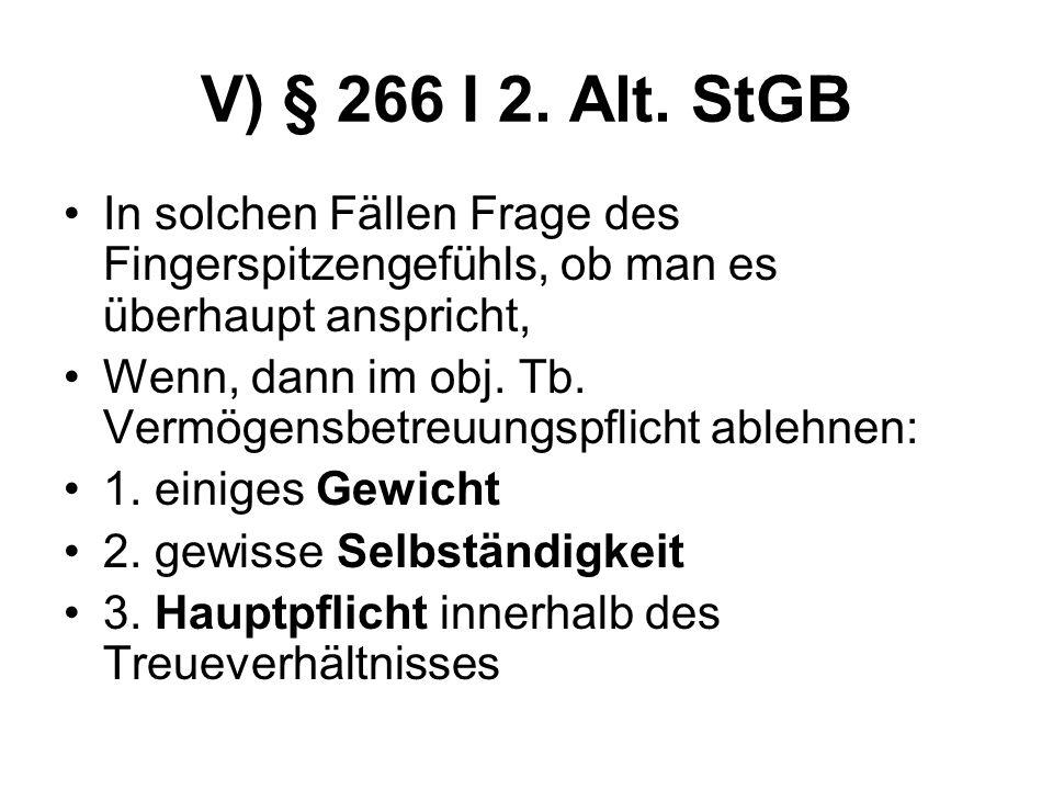 V) § 266 I 2. Alt. StGB In solchen Fällen Frage des Fingerspitzengefühls, ob man es überhaupt anspricht, Wenn, dann im obj. Tb. Vermögensbetreuungspfl