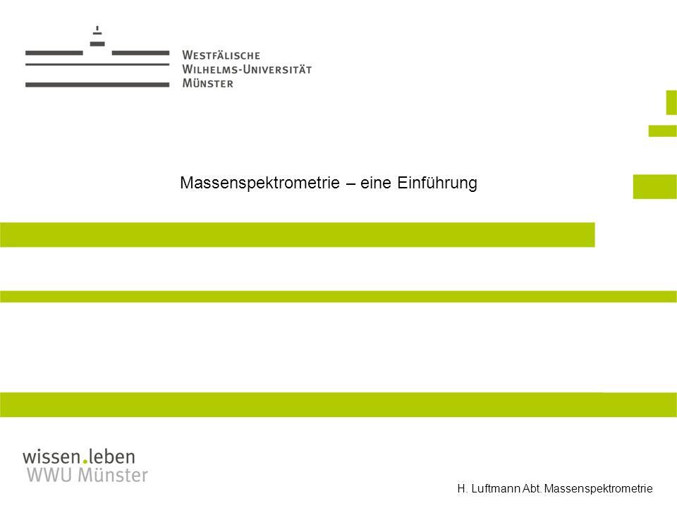 Massenspektrometrie – eine Einführung H. Luftmann Abt. Massenspektrometrie