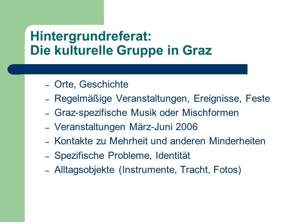 Hintergrundreferat: Die kulturelle Gruppe in Graz – Orte, Geschichte – Regelmäßige Veranstaltungen, Ereignisse, Feste – Graz-spezifische Musik oder Mi