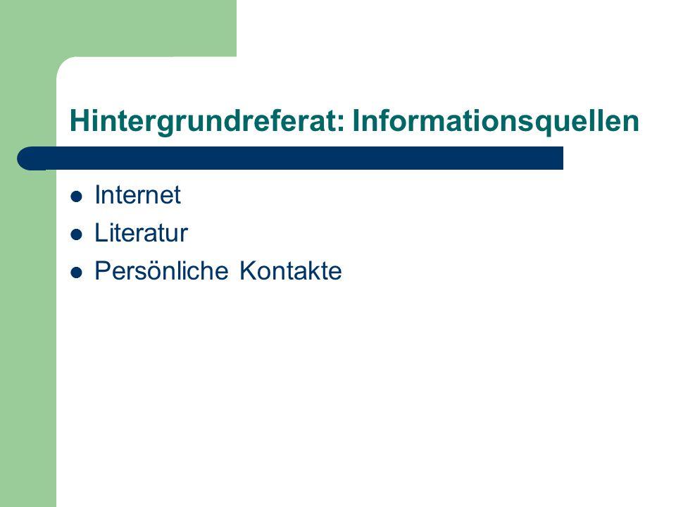 Hintergrundreferat: Informationsquellen Internet Literatur Persönliche Kontakte