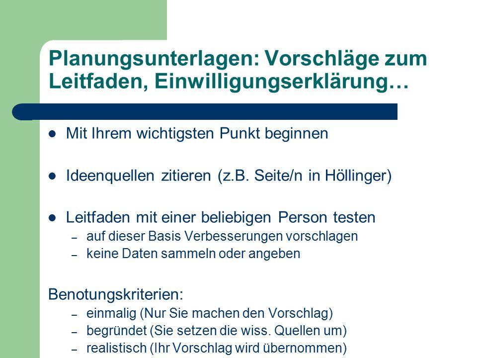 Planungsunterlagen: Vorschläge zum Leitfaden, Einwilligungserklärung… Mit Ihrem wichtigsten Punkt beginnen Ideenquellen zitieren (z.B. Seite/n in Höll