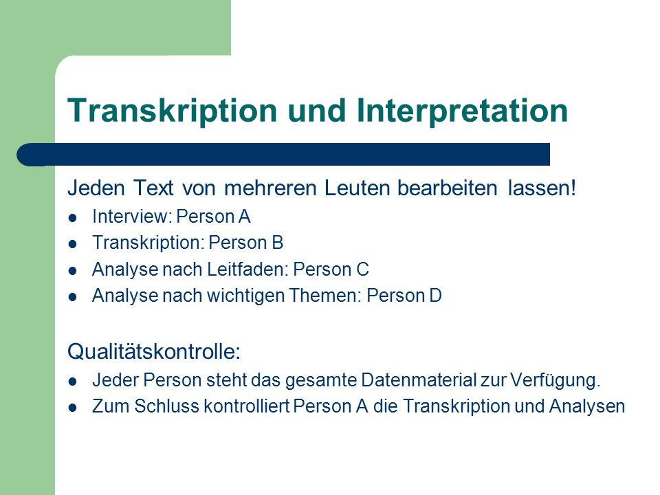Transkription und Interpretation Jeden Text von mehreren Leuten bearbeiten lassen! Interview: Person A Transkription: Person B Analyse nach Leitfaden: