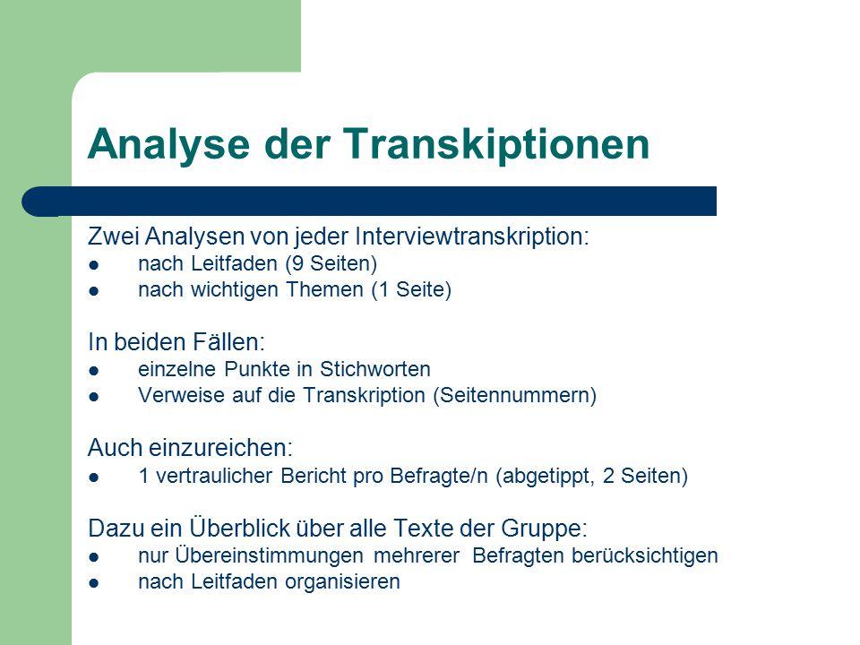 Analyse der Transkiptionen Zwei Analysen von jeder Interviewtranskription: nach Leitfaden (9 Seiten) nach wichtigen Themen (1 Seite) In beiden Fällen: