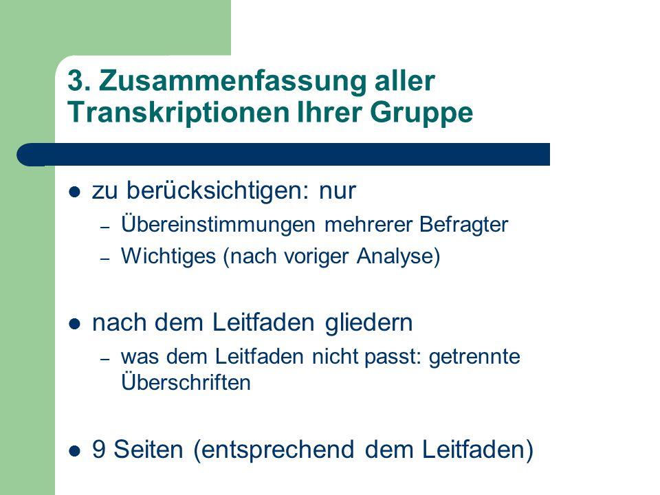 3. Zusammenfassung aller Transkriptionen Ihrer Gruppe zu berücksichtigen: nur – Übereinstimmungen mehrerer Befragter – Wichtiges (nach voriger Analyse