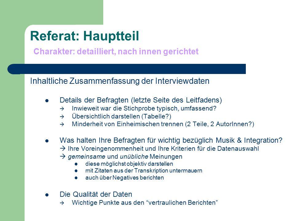 Referat: Hauptteil Charakter: detailliert, nach innen gerichtet Inhaltliche Zusammenfassung der Interviewdaten Details der Befragten (letzte Seite des