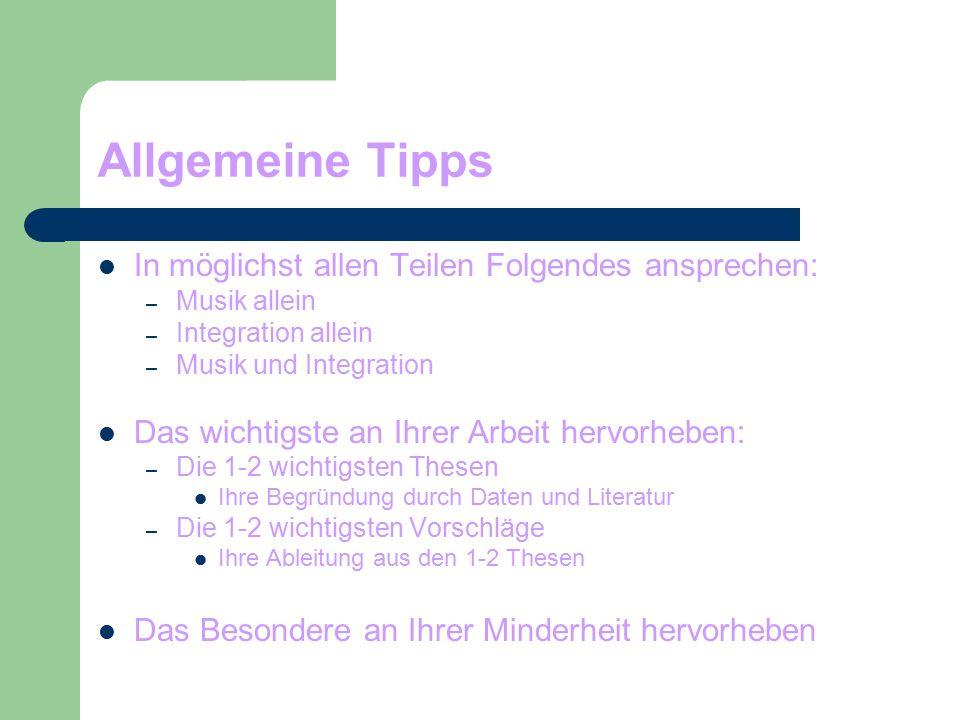 Allgemeine Tipps In möglichst allen Teilen Folgendes ansprechen: – Musik allein – Integration allein – Musik und Integration Das wichtigste an Ihrer A