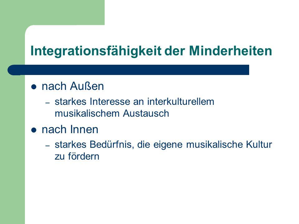Integrationsfähigkeit der Minderheiten nach Außen – starkes Interesse an interkulturellem musikalischem Austausch nach Innen – starkes Bedürfnis, die
