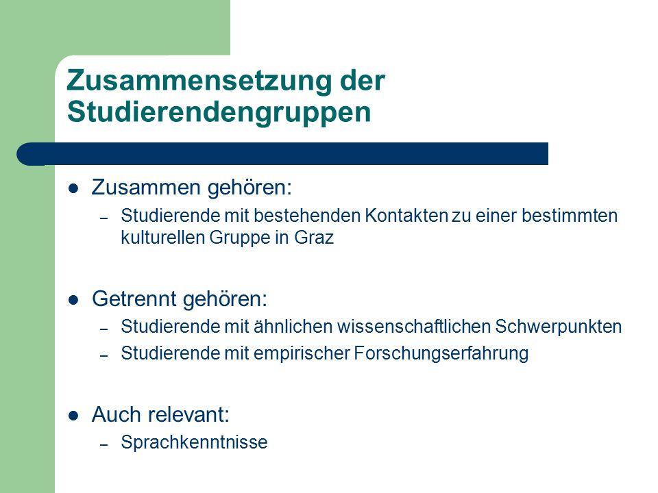 Zusammensetzung der Studierendengruppen Zusammen gehören: – Studierende mit bestehenden Kontakten zu einer bestimmten kulturellen Gruppe in Graz Getre