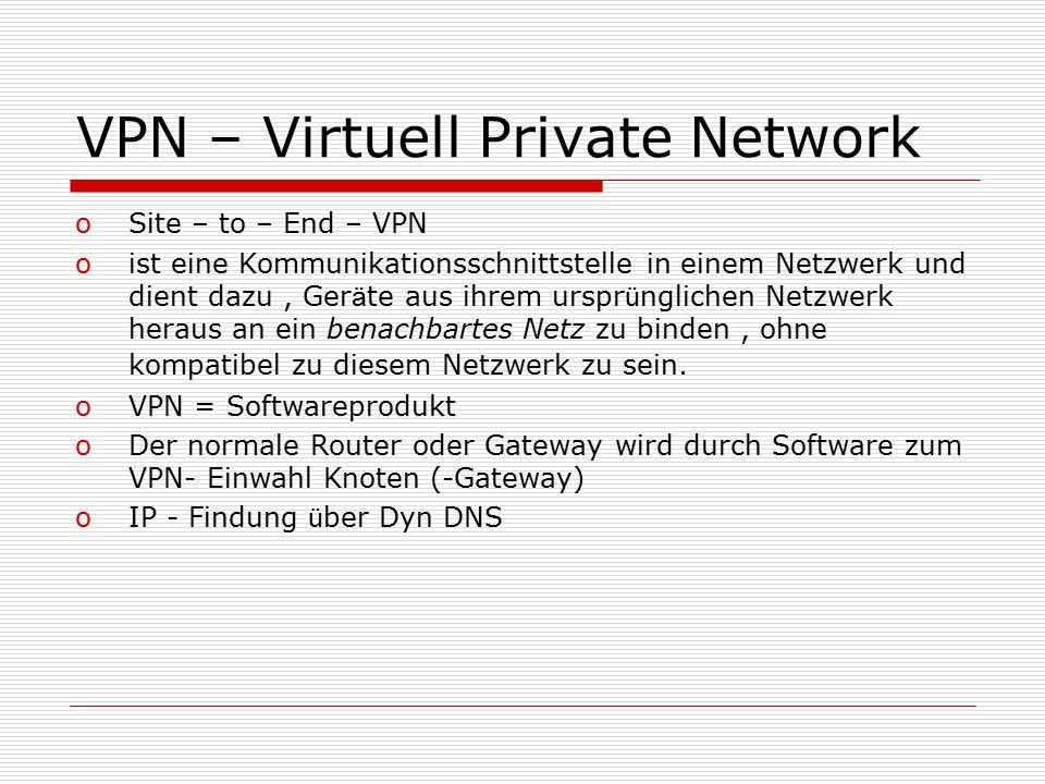 VPN – Virtuell Private Network oSite – to – End – VPN oist eine Kommunikationsschnittstelle in einem Netzwerk und dient dazu, Ger ä te aus ihrem urspr ü nglichen Netzwerk heraus an ein benachbartes Netz zu binden, ohne kompatibel zu diesem Netzwerk zu sein.