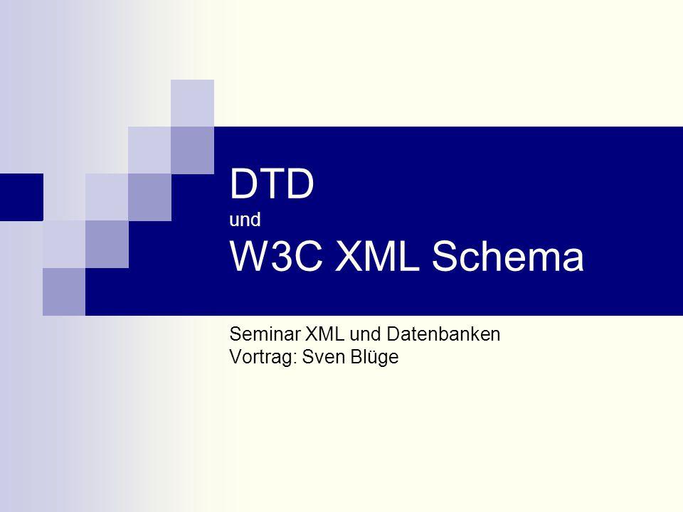 DTD und W3C XML Schema Seminar XML und Datenbanken Vortrag: Sven Blüge