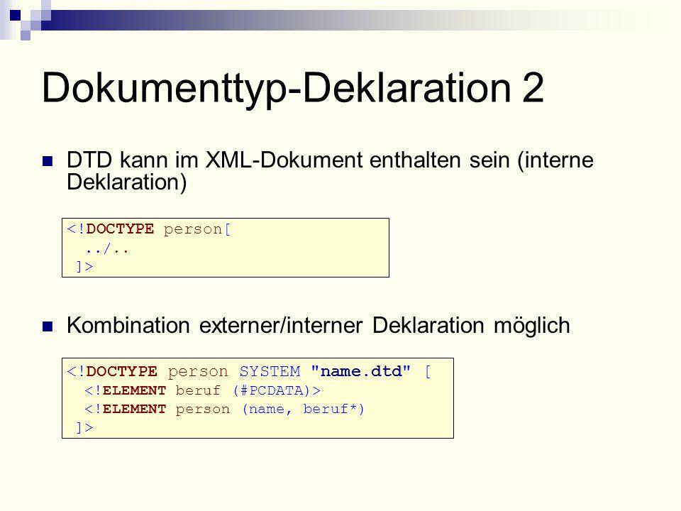 DTD kann im XML-Dokument enthalten sein (interne Deklaration) <!DOCTYPE person[../..