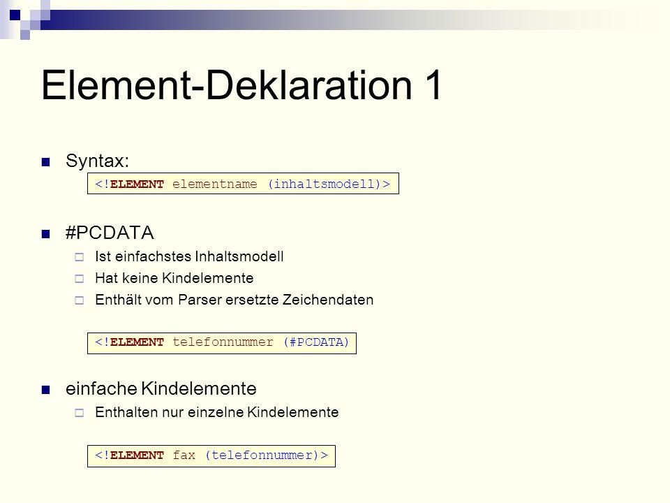 Syntax: #PCDATA  Ist einfachstes Inhaltsmodell  Hat keine Kindelemente  Enthält vom Parser ersetzte Zeichendaten <!ELEMENT telefonnummer (#PCDATA) einfache Kindelemente  Enthalten nur einzelne Kindelemente Element-Deklaration 1