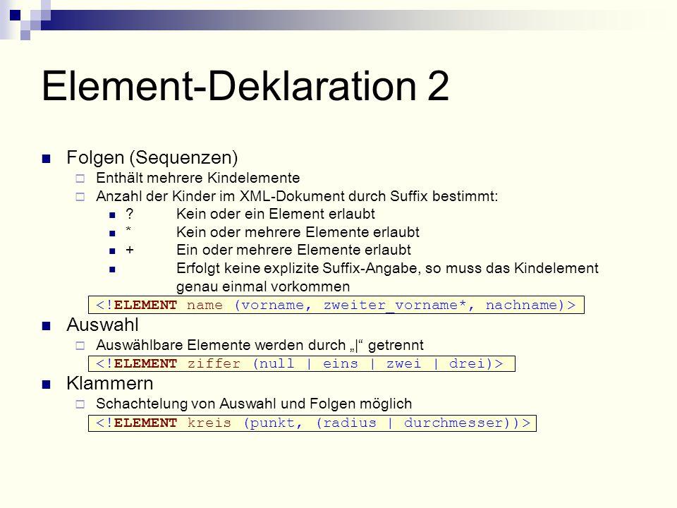 Element-Deklaration 2 Folgen (Sequenzen)  Enthält mehrere Kindelemente  Anzahl der Kinder im XML-Dokument durch Suffix bestimmt: .