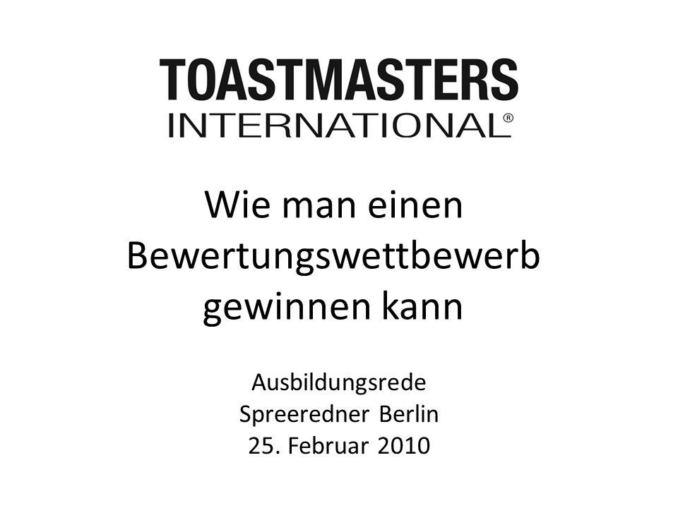 Ausbildungsrede Spreeredner Berlin 25. Februar 2010 Wie man einen Bewertungswettbewerb gewinnen kann