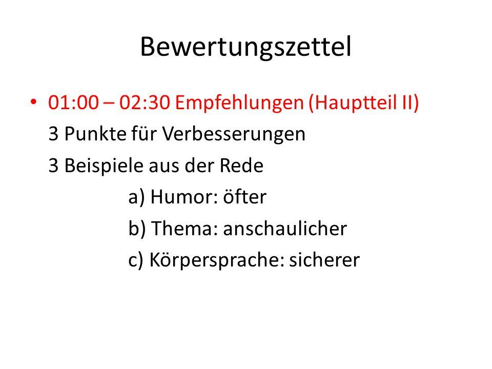 Bewertungszettel 01:00 – 02:30 Empfehlungen (Hauptteil II) 3 Punkte für Verbesserungen 3 Beispiele aus der Rede a) Humor: öfter b) Thema: anschaulicher c) Körpersprache: sicherer