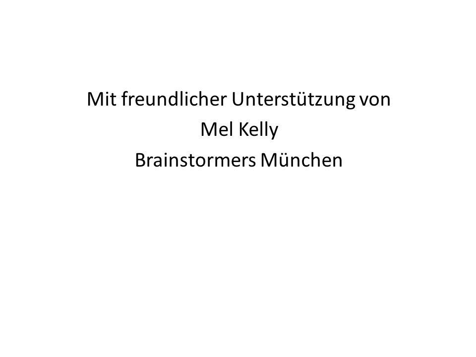 Mit freundlicher Unterstützung von Mel Kelly Brainstormers München