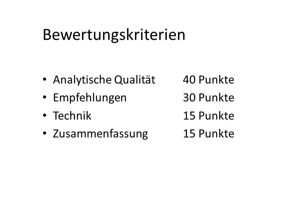 Bewertungskriterien Analytische Qualität40 Punkte Empfehlungen30 Punkte Technik15 Punkte Zusammenfassung15 Punkte