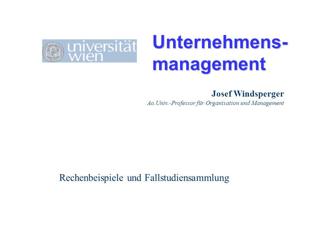 Unternehmens- management Rechenbeispiele und Fallstudiensammlung Josef Windsperger Ao.Univ.-Professor für Organisation und Management