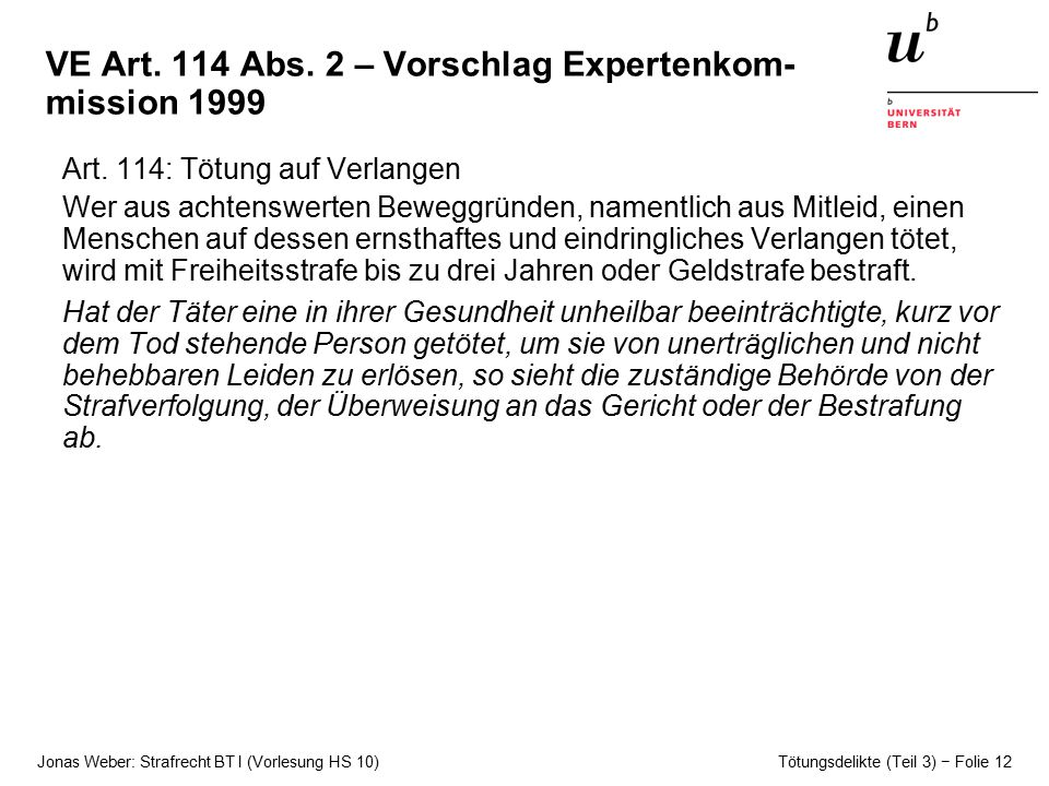 Jonas Weber: Strafrecht BT I (Vorlesung HS 10) Tötungsdelikte (Teil 3) − Folie 12 VE Art.