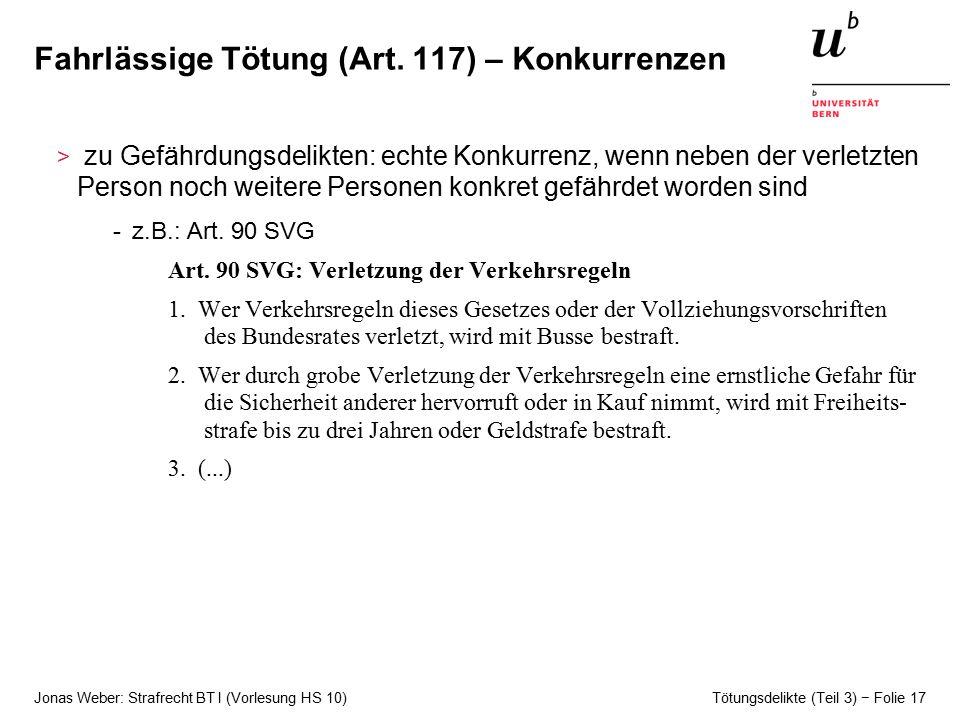 Jonas Weber: Strafrecht BT I (Vorlesung HS 10) Tötungsdelikte (Teil 3) − Folie 17 Fahrlässige Tötung (Art.