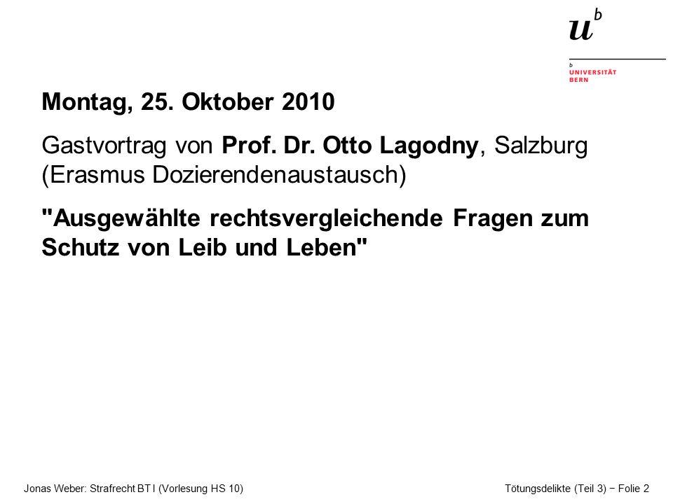 Jonas Weber: Strafrecht BT I (Vorlesung HS 10) Tötungsdelikte (Teil 3) − Folie 2 Montag, 25.