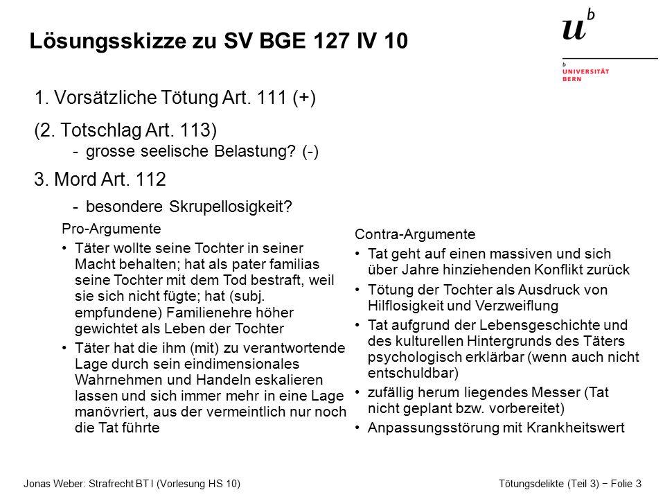 Jonas Weber: Strafrecht BT I (Vorlesung HS 10) Tötungsdelikte (Teil 3) − Folie 3 Lösungsskizze zu SV BGE 127 IV 10 1.