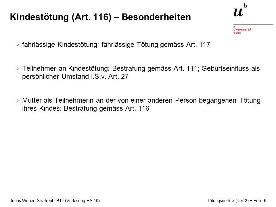 Jonas Weber: Strafrecht BT I (Vorlesung HS 10) Tötungsdelikte (Teil 3) − Folie 6 Kindestötung (Art.