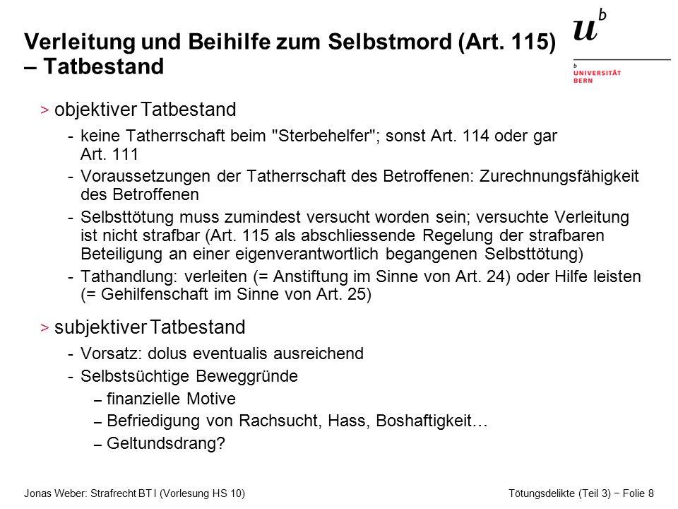 Jonas Weber: Strafrecht BT I (Vorlesung HS 10) Tötungsdelikte (Teil 3) − Folie 8 Verleitung und Beihilfe zum Selbstmord (Art.